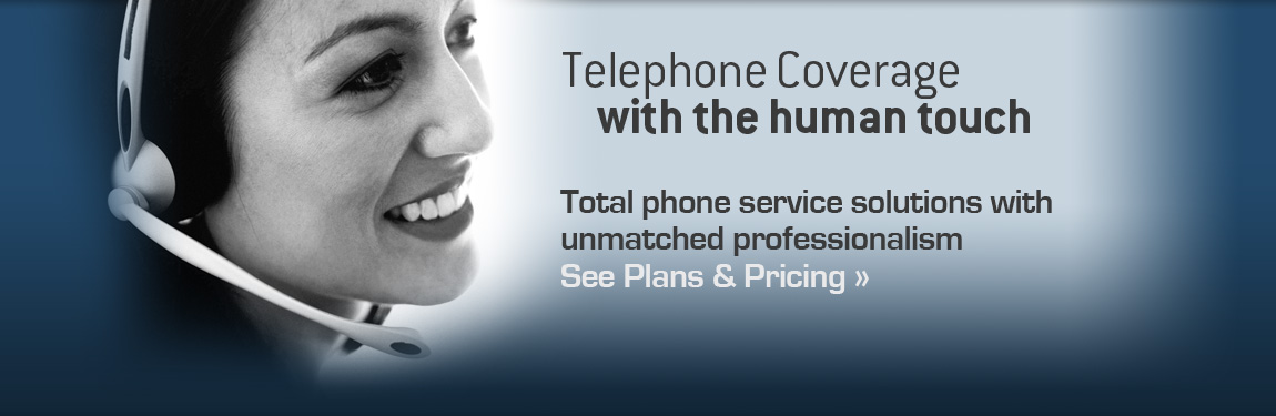 Telephone Coverage with the human touch. Total phone service solutions with unmatched professionalism. See plans & pricing.